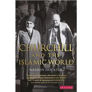 Winston Churchill and the Islamic World Orientalism, Empire and Diplomacy in the Middle East by Dockter, Warren, 9781780768182
