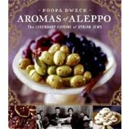 Aromas of Aleppo: The Legendary Cuisine of Syrian Jews by Dweck, Poopa, 9780060888183