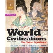 World Civilizations The Global Experience, Volume 1, Plus NEW MyLab History with eText -- Access Card Package by Stearns, Peter N.; Adas, Michael B.; Schwartz, Stuart B.; Gilbert, Marc Jason, 9780133828184