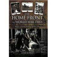 The Home Front in World War Two: Keep Calm and Carry on by Hodge, Susie, 9781848848184
