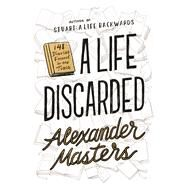 A Life Discarded 148 Diaries Found in the Trash by Masters, Alexander, 9780374178185