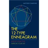 The 12-type Enneagram: Know Your Type Improve Your Life by Campling, Matthew, 9781780288185