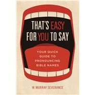 That's Easy for You to Say by Severance, W.  Murray, 9781433608186