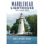 Marblehead Light: Ohio's Historic Beacon by Proffitt, James, 9781467118187