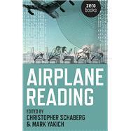 Airplane Reading by Schaberg, Christopher; Yakich, Mark, 9781782798187