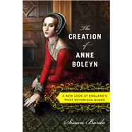 The Creation of Anne Boleyn by Bordo, Susan, 9780547328188