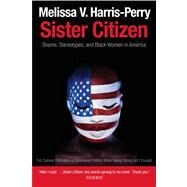 Sister Citizen : Shame, Stereotypes, and Black Women in America by Melissa V. Harris-Perry, 9780300188189