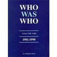 Who Was Who, Volume VIII, 1981-1990 by St. Martin's Press Staff, 9780312068189
