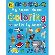 My Super Duper Coloring Activity Book by Priddy, Roger, 9780312518189