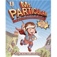 Mr. Particular The World's Choosiest Champion! by Kirschner, Jason, 9781454918189