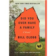 Did You Ever Have a Family by Clegg, Bill, 9781476798189