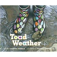 Toad Weather by Markle, Sandra; Gonzalez, Thomas, 9781561458189