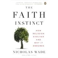 The Faith Instinct: How Religion Evolved and Why It Endures by Wade, Nicholas, 9780143118190