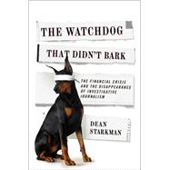The Watchdog That Didn't Bark by Starkman, Dean, 9780231158190