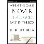 When the Game Is Over, It All Goes Back in the Box by Ortberg, John; Sorenson, Amanda (CON); Sorenson, Stephen (CON), 9780310808190