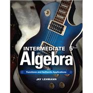 Intermediate Algebra Functions & Authentic Applications by Lehmann, Jay, 9780321868190