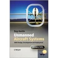 Unmanned Aircraft Systems : UAVS Design, Development and Deployment by Austin, Reg, 9780470058190