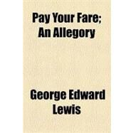 Pay Your Fare: An Allegory by Lewis, George Edward, 9781154458190