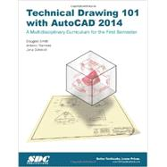 Technical Drawing 101 With AutoCAD 2014: A Multidisciplinary Curriculum for the First Semester by Smith, Douglas; Ramirez, Antonio; Schmidt, Jana, 9781585038190