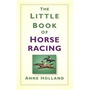 The Little Book of Horse Racing by Holland, Anne, 9781845888190