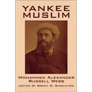 Yankee Muslim: The Asian Travels of Mohammed Alexander Russell Webb by Webb, Mohammed Alexander Russell; Singleton, Brent D., 9780893708191