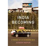 India Becoming : A Portrait of Life in Modern India by Kapur, Akash, 9781594488191