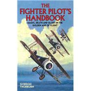Fighter Pilot's Handbook: Magic, Death and Glory in the Golden Age of Flight by Thorburn, Gordon, 9781784188191