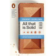 All That Is Solid: How the Great Housing Disaster Defines Our Times, and What We Can Do About It by Dorling, Danny, 9780141978192