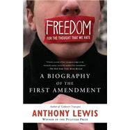 Freedom for the Thought That We Hate : A Biography of the First Amendment by Lewis, Anthony F., 9780465018192