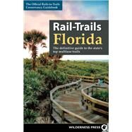 Rail-Trails Florida The definitive guide to the state's top multiuse trails by Unknown, 9780899978192