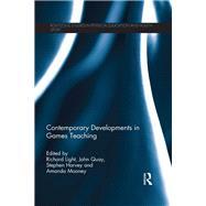 Contemporary Developments in Games Teaching by Kirk; David, 9781138908192