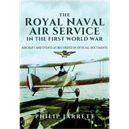 The Royal Naval Air Service in the First World War by Jarrett, Philip, 9781473828193