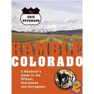 Ramble Colorado: A Wanderer's Guide to the Offbeat, Overlooked, and Outrageous by Peterson, Eric, 9781933108193