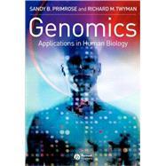 Genomics : Applications in Human Biology by Primrose, Sandy B.; Twyman, Richard, 9781405108195
