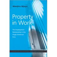 Property in Work: The Employment Relationship in the Anglo-American Firm by Njoya,Wanjiru, 9781138278196