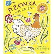 P. Zonka Lays an Egg by Paschkis, Julie, 9781561458196