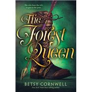 The Forest Queen by Cornwell, Betsy, 9780544888197