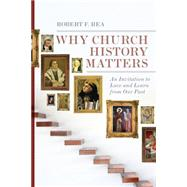 Why Church History Matters by Rea, Robert F., 9780830828197