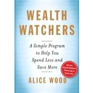 Wealth Watchers : A Simple Program to Help You Spend Less and Save More by Wood, Alice; Rifkin, Glenn, 9781439158197