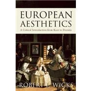 European Aesthetics A Critical Introduction from Kant to Derrida by Wicks, Robert L., 9781851688197