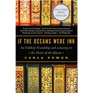 If the Oceans Were Ink An Unlikely Friendship and a Journey to the Heart of the Quran by Power, Carla, 9780805098198