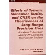 Effects of Terrain, Maneuver Tactics, and C4ISR on the Effectiveness of Long-Range Precision Fires A Stochastic Multiresolution Model (PEM) Calibrated to High-Resolution Simulation by Davis, Paul K.; Bigelow, James H.; McEver, Jimmie, 9780833028198