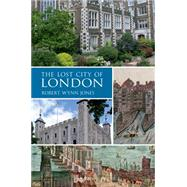 The Lost City of London by Jones, Robert Wynn, 9781445648200