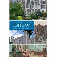 The Lost City of London by Jones, Robert Wynn, 9781445648200
