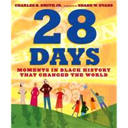 28 Days Moments in Black History that Changed the World by Smith, Jr., Charles R.; Evans, Shane W., 9781596438200