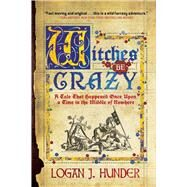 Witches Be Crazy: A Tale That Happened Once upon a Time in the Middle of Nowhere by Hunder, Logan J., 9781597808200