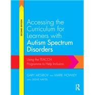 Accessing the Curriculum for Learners with Autism Spectrum Disorders: Using the TEACCH Programme to Help Inclusion by Mesibov; Gary B, 9780415728201
