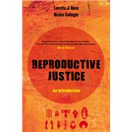 Reproductive Justice by Ross, Loretta J.; Solinger, Rickie, 9780520288201