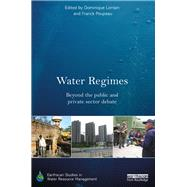 Water Regimes: Beyond the public and private sector debate by Lorrain; Dominique, 9781138668201