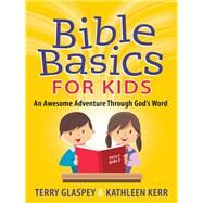 Bible Basics for Kids by Glaspey, Terry; Kerr, Kathleen, 9780736958202